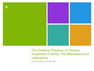 The Growing Presence of Chinese Investment in Africa: The Motivations and Implications