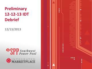 Preliminary         12-12-13 IDT Debrief