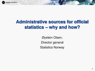 Administrative sources for official statistics � why and how?