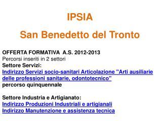 IPSIA San Benedetto del Tronto OFFERTA  FORMATIVA  A.S. 2012-2013 Percorsi inseriti in 2 settori