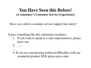 You Have Seen this Before! (A consumer�s Customer Service Experience)