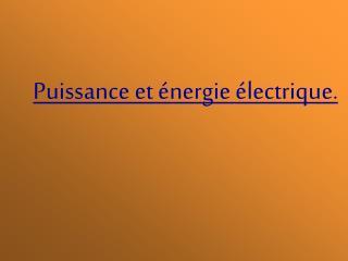 Puissance et énergie électrique.
