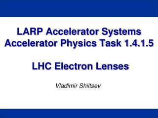 LARP Accelerator Systems   Accelerator Physics Task 1.4.1.5  LHC Electron Lenses