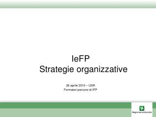 IeFP  Strategie organizzative 26 aprile 2010 – USR Formatori percorsi di IFP