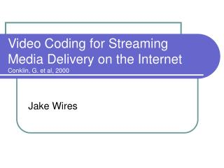 Video Coding for Streaming Media Delivery on the Internet Conklin, G. et al, 2000