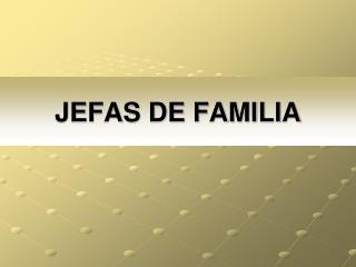 JEFAS DE FAMILIA