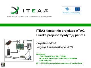 ITEA2 k lasterinis projektas ATAC . Eureka projekto vykdytojų patirtis. Projekto vadovė: