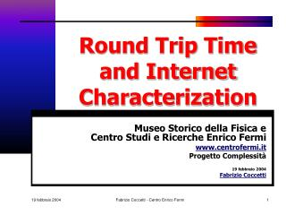 Round Trip Time and Internet Characterization