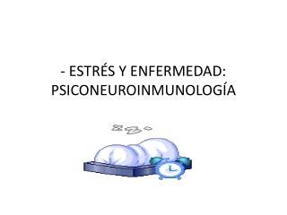- ESTR S Y ENFERMEDAD: PSICONEUROINMUNOLOG A