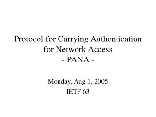 Protocol for Carrying Authentication for Network Access - PANA -