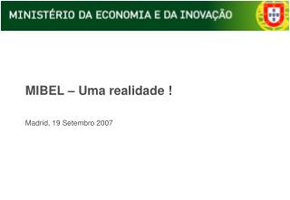 MIBEL – Uma realidade ! Madrid, 19 Setembro 2007