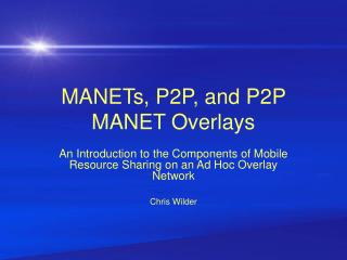 MANETs, P2P, and P2P MANET Overlays