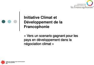 Initiative climat et développement de la Francophonie(ICDF) 1. Contexte