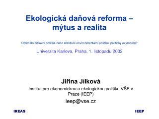 Ji ř ina J í lkov á Institut pro ekonomickou a ekologickou politiku VŠE v Praze  (IEEP)