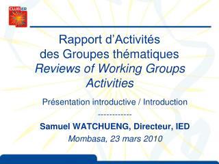 Rapport d'Activités des Groupes thématiques Reviews of Working Groups Activities