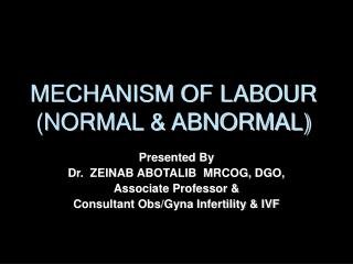 MECHANISM OF LABOUR NORMAL  ABNORMAL