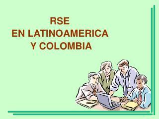 RSE  EN LATINOAMERICA  Y COLOMBIA