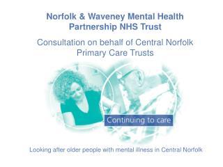 Norfolk  Waveney Mental Health Partnership NHS Trust  Consultation on behalf of Central Norfolk Primary Care Trusts