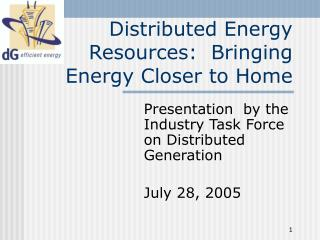 Distributed Energy Resources:  Bringing Energy Closer to Home