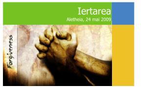 Iertarea Aletheia, 24 mai 2009