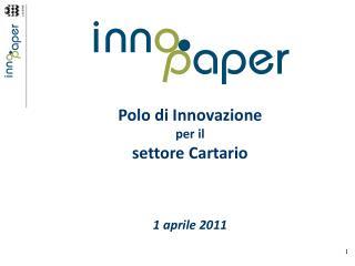 Polo di Innovazione per il  settore Cartario 1 aprile 2011