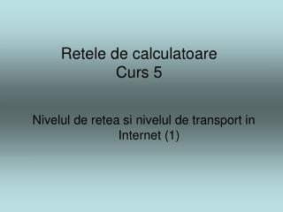 Retele de calculatoare Curs 5