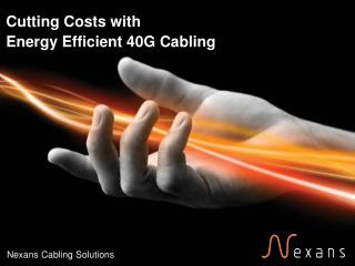 Cutting Costs with  Energy Efficient 40G Cabling