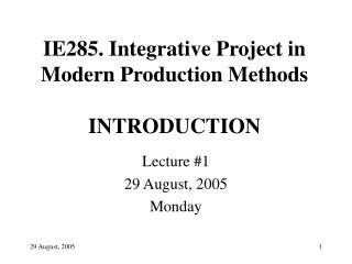 IE285. Integrative Project in Modern Production Methods INTRODUCTION