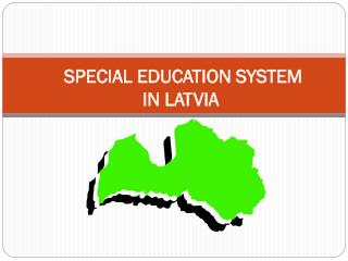 SPECIAL EDUCATION SYSTEM  IN LATVIA