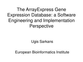 The ArrayExpress Gene Expression Database: a Software Engineering and Implementation Perspective