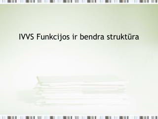 IVVS Funkcijos ir bendra struktūra