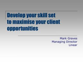Develop your skill set to maximise your client opportunities