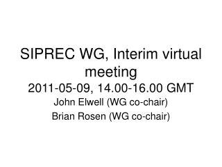 SIPREC WG, Interim virtual meeting 2011-05-09, 14.00-16.00 GMT