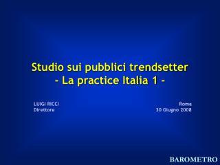 Studio sui pubblici trendsetter - La practice Italia 1 -
