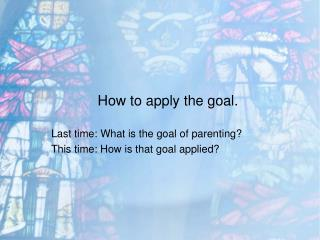 How to apply the goal.