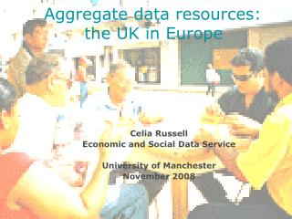Celia Russell  Economic and Social Data Service University of Manchester November 2008