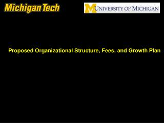 Proposed Organizational Structure, Fees, and Growth Plan