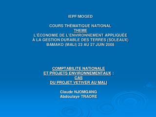 COMPTABILITE NATIONALE  ET PROJETS ENVIRONNEMENTAUX  :  CAS  DU PROJET VETIVER AU MALI