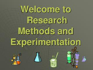 Welcome to    Research Methods and Experimentation