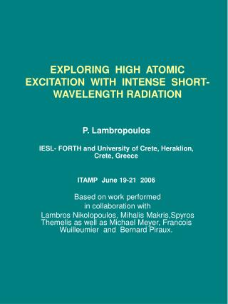 EXPLORING  HIGH  ATOMIC   EXCITATION  WITH  INTENSE  SHORT-WAVELENGTH RADIATION