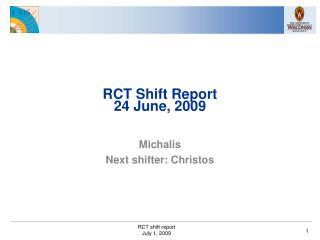 RCT Shift Report 24 June, 2009