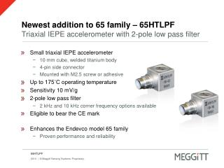 Newest addition to 65 family � 65HTLPF Triaxial IEPE accelerometer with 2-pole low pass filter