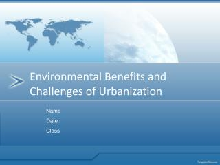 Environmental Benefits and Challenges of Urbanization