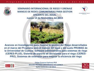 Felipe Cisneros Espinosa PhD Director PROMAS-UNIVERSIDAD DE CUENCA Quito noviembre del 2013
