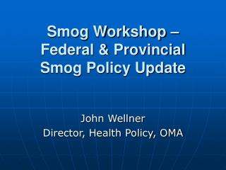 Smog Workshop –  Federal & Provincial  Smog Policy Update