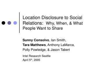 Location Disclosure to Social Relations:   Why, When, & What People Want to Share