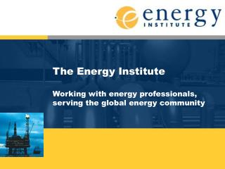 The Energy Institute  Working with energy professionals, serving the global energy community