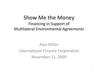 Show Me the Money Financing in Support of  Multilateral Environmental Agreements
