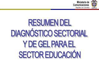 RESUMEN DEL DIAGNÓSTICO SECTORIAL  Y DE GEL PARA EL  SECTOR EDUCACIÓN
