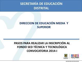 PASOS PARA REALIZAR LA INSCRIPCIÓN AL FONDO SED TÉCNICA Y TECNOLÓGICA  CONVOCATORIA 2014-I